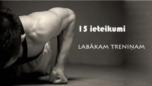 15 ieteikumi labākam treniņam