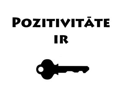 pozitivitāte ir atslēga